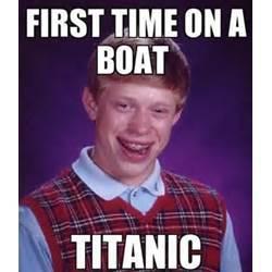 bad luck brian titanic. Image from memedonkey.com