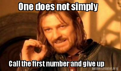 One does not simply call the first number and give up