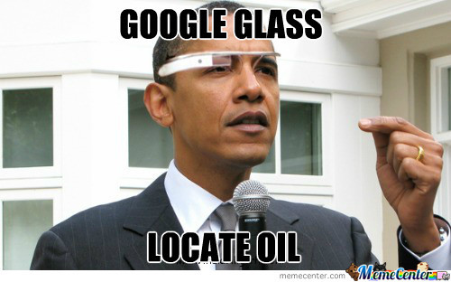 obama use google glass to locate oil. Image from Meme Center
