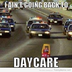 i aint going back to daycare