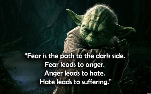 fear is the path to the dark side yoda