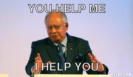 najib-meme-generator-you-help-me-i-help-you-85dcc5