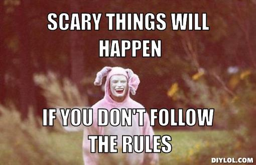 super-creeper-bunny-meme-generator-scary-things-will-happen-if-you-don-t-follow-the-rules-0e0681