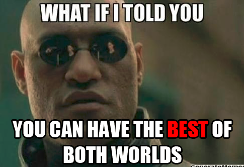 what if i told you best of both worlds